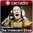 Episodes of The Irrelevant Show from CBC Radio Logo